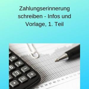 Zahlungserinnerung schreiben - Infos und Vorlage, 1. Teil