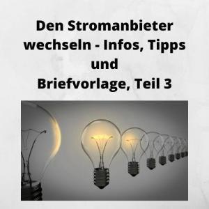 Den Stromanbieter wechseln - Infos, Tipps und Briefvorlage, Teil 3