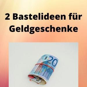 2 Bastelideen für Geldgeschenke