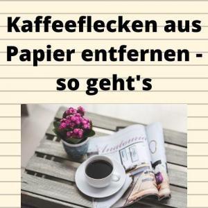 Kaffeeflecken aus Papier entfernen - so geht's