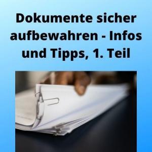 Dokumente sicher aufbewahren - Infos und Tipps, 1. Teil