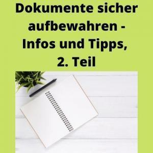 Dokumente sicher aufbewahren - Infos und Tipps, 2. Teil